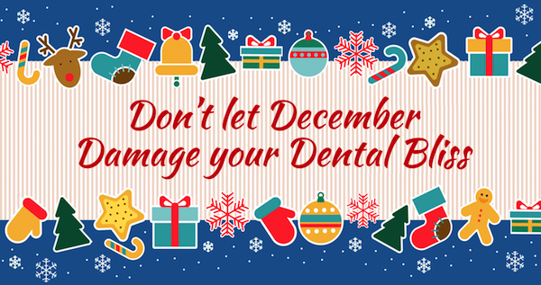 Don't let December Damage your Dental Bliss