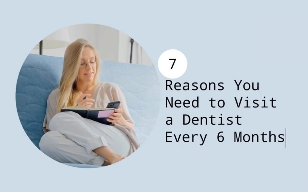 7 Reasons You Need to Visit a Dentist Every 6 Months from Cardiff Dental
