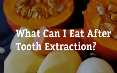 What Can I Eat After Tooth Extraction? 7 Tips from Cardiff Dental